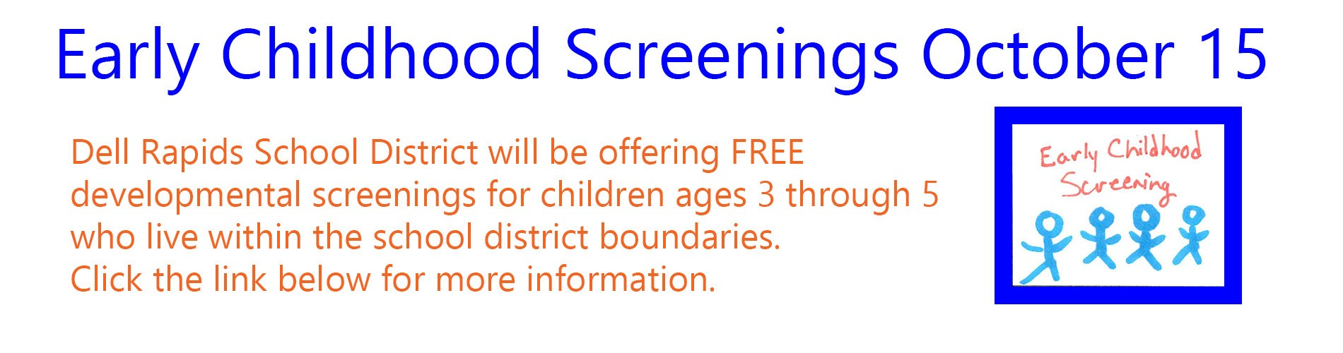 Early Childhood Screenings - October 15 Dell Rapids School District will be offering FREE developmental screenings for children ages 3 to 5 who live within the school district boundaries. Click the Early Childhood link below for more info.